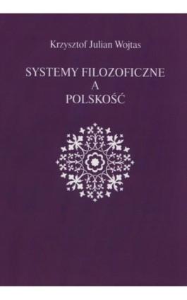 Systemy filozoficzne a polskość - Krzysztof Julian Wojtas - Ebook - 978-83-942704-0-7
