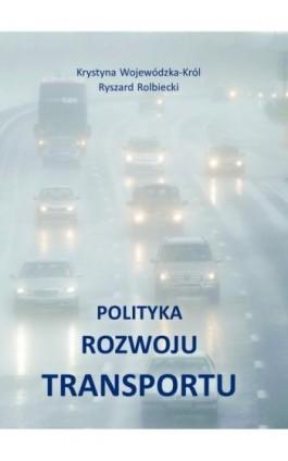 Polityka rozwoju transportu - Krystyna Wojewódzka-Król - Ebook - 978-83-7865-143-7