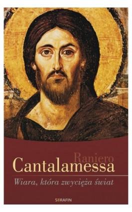 Wiara, która zwycięża świat - Raniero Cantalamessa - Ebook - 978-83-6324-350-0