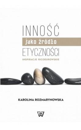 Inność jako źródło etyczności. Inspiracje Ricoeurowskie - Karolina Rozmarynowska - Ebook - 978-83-65224-11-8