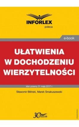 Ułatwienia w dochodzeniu wierzytelności - Sławomir Biliński - Ebook - 978-83-65789-92-1