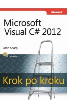Microsoft Visual C# 2012 Krok po kroku - John Sharp - Ebook - 978-83-7541-255-0