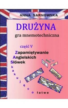 Drużyna - gra mnemotechniczna Część V serii Zapamiętywanie Angielskich Słówek - Zaskakująco łatwe - Anna Sarnowska - Ebook - 978-83-7859-715-5