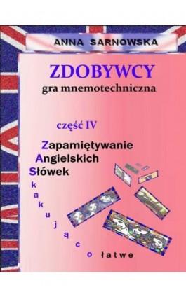 Zdobywcy - gra mnemotechniczna Część IV serii Zapamiętywanie Angielskich Słówek - zaskakująco łatwe - Anna Sarnowska - Ebook - 978-83-7859-714-8