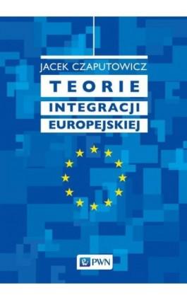 Teorie integracji europejskiej - Jacek Czaputowicz - Ebook - 978-83-01-19748-3