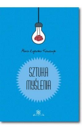 Sztuka myślenia - Maria Łojewska-Krawczyk - Ebook - 978-83-7798-324-9