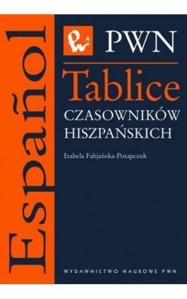 Tablice czasowników hiszpańskich - Izabella Fabjańska-Potapczuk - Ebook - 978-83-01-17944-1