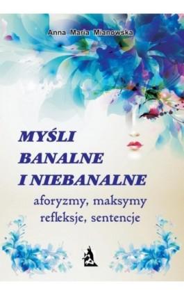 Myśli banalne i niebanalne - Anna Maria Mianowska - Ebook - 978-83-7900-104-0