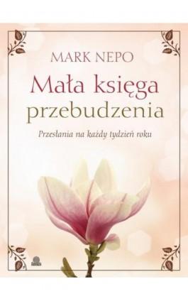 Mała księga przebudzenia - Mark Nepo - Ebook - 978-83-64645-20-4