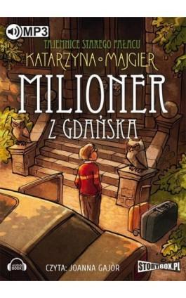 Tajemnice starego pałacu Milioner z Gdańska Tom 2 - Katarzyna Majgier - Audiobook - 978-83-7927-544-1