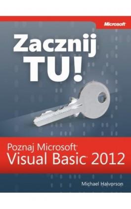 Zacznij Tu! Poznaj Microsoft Visual Basic 2012 - Michael J. Halvorson - Ebook - 978-83-7541-279-6