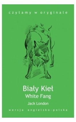White Fang / Biały Kieł - Jack London - Ebook - 978-83-63035-12-9