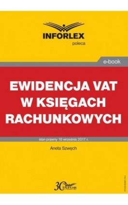 Ewidencja VAT w księgach rachunkowych - Aneta Szwęch - Ebook - 978-83-65887-79-5