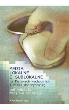 Media lokalne i sublokalne na Kujawach wschodnich i ziemi dobrzyńskiej - Ebook - 978-83-61609-49-0