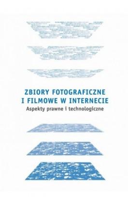 Zbiory fotograficzne i filmowe w Internecie: aspekty prawne i technologiczne - Ebook - 978-83-62853-31-1