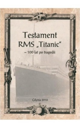 """Testament RMS """"Titanic"""" – 100 lat po tragedii - Andrzej Królikowski - Ebook - 978-83-61505-13-6"""