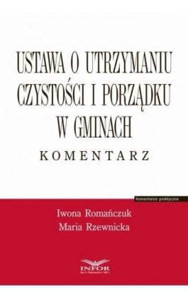 Ustawa o utrzymaniu czystości i porządku w gminach. Komentarz - Iwona Romańczuk - Ebook - 978-83-65947-07-9