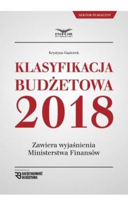 Klasyfikacja budżetowa 2018 - Krystyna Gąsiorek - Ebook - 978-83-65887-60-3