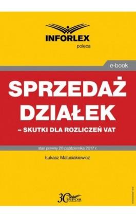 Sprzedaż działek – skutki dla rozliczeń VAT - Łukasz Matusiakiewicz - Ebook - 978-83-65947-10-9