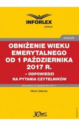 Obniżenie wieku emerytalnego od 1 października 2017 - Maria Gałecka - Ebook - 978-83-65947-12-3