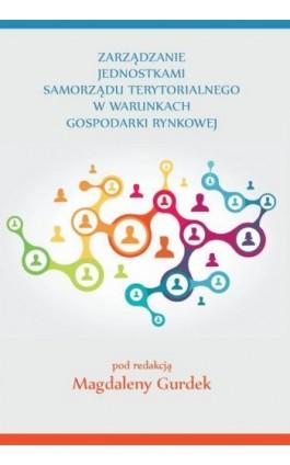 Zarządzanie jednostkami samorządu terytorialnego w warunkach gospodarki rynkowej - Ebook - 978-83-65682-80-2