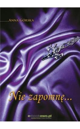 Nie zapomnę... - Anna Górska - Ebook - 978-83-62480-86-9