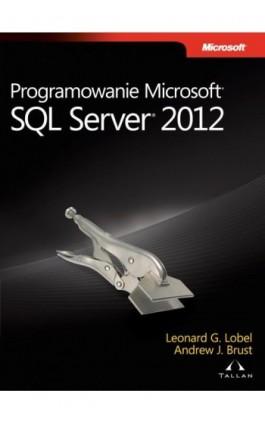 Programowanie Microsoft SQL Server 2012 - Brust Andrew, Lobel Leonard G. - Ebook - 978-83-7541-254-3