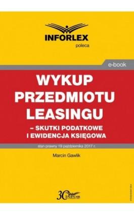 Wykup przedmiotu leasingu – skutki podatkowe i ewidencja księgowa - Marcin Gawlik - Ebook - 978-83-65947-28-4