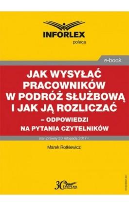 Jak wysyłać pracowników w podróż służbową i jak ją rozliczać – odpowiedzi na pytania Czytelników - Marek Rotkiewicz - Ebook - 978-83-65947-30-7
