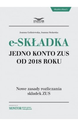 E-składka. Jedno konto ZUS od 2018 r. - Joanna Goliniewska - Ebook - 978-83-65947-16-1