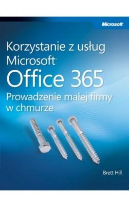 Korzystanie z usług Microsoft Office 365 Prowadzenie małej firmy w chmurze - Hill Brett - Ebook - 978-83-7541-258-1