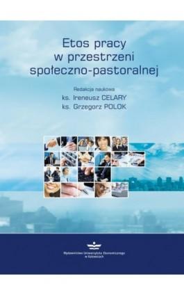 Etos pracy w przestrzeni społeczno-pastoralnej - Ebook - 978-83-7875-243-1