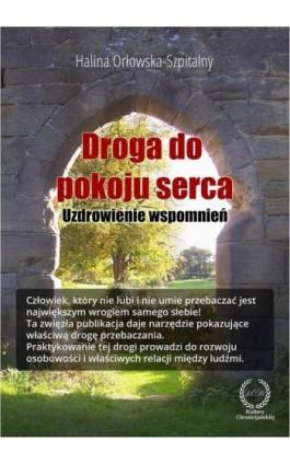 Droga do pokoju serca. Uzdrowienie wspomnień - Halina Orłowska-Szpitalny - Ebook - 978-83-61833-07-9