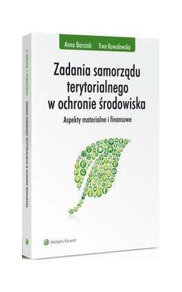 Zadania samorządu terytorialnego w ochronie środowiska. Aspekty materialne i finansowe - Anna Barczak - Ebook - 978-83-264-9653-0