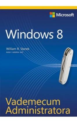Vademecum Administratora Windows 8 - William R. Stanek - Ebook - 978-83-7541-286-4