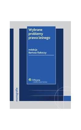 Wybrane problemy prawa leśnego - Bartosz Rakoczy - Ebook - 978-83-264-0907-3