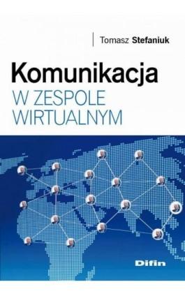 Komunikacja w zespole wirtualnym - Tomasz Stefaniuk - Ebook - 978-83-7930-268-0