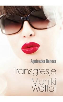 Transgresje Moniki Wetter - Agnieszka Rahoza - Ebook - 978-83-7568-895-5