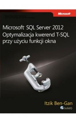 Microsoft SQL Server 2012 Optymalizacja kwerend T-SQL przy użyciu funkcji okna - Itzik Ben-Gan - Ebook - 978-83-7541-246-8