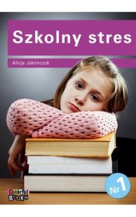 Szkolny stres - Alicja Jakimczuk - Ebook - 83-919772-5-0