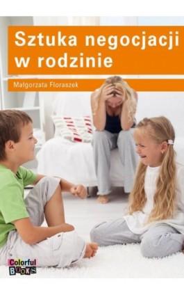 Sztuka negocjacji w rodzinie - Małgorzata Floraszek - Ebook - 83-919772-8-5