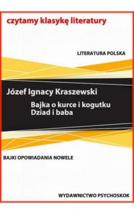 Bajki i opowiadania. Bajka o kurce i kogutku. Dziad i baba - Józef Ignacy Kraszewski - Ebook - 978-83-7900-595-6