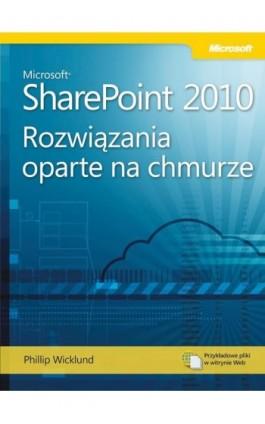 Microsoft SharePoint 2010: Rozwiązania oparte na chmurze - Phillip Wicklund - Ebook - 978-83-7541-262-8