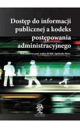 Dostęp do informacji publicznej a kodeks postępowania administracyjnego - Agnieszka Skóra - Ebook - 978-83-64447-62-4