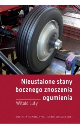 Nieustalone stany bocznego znoszenia ogumienia. Badania eksperymentalne i modelowe - Witold Luty - Ebook - 978-83-7814-740-4