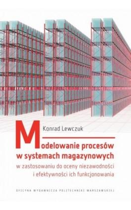 Modelowanie procesów w systemach magazynowych w zastosowaniu do oceny niezawodności i efektywności ich funkcjonowania - Konrad Lewczuk - Ebook - 978-83-7814-718-3