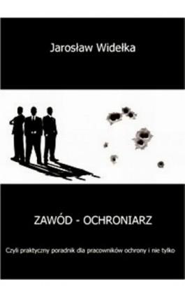 Zawód - ochroniarz - Jarosław Widełka - Ebook - 978-83-62480-45-6