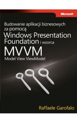 Budowanie aplikacji biznesowych za pomocą Windows Presentation Foundation i wzorca Model View ViewM - Garofalo Raffaele - Ebook - 978-83-7541-226-0