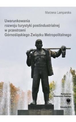 Uwarunkowania rozwoju turystyki postindustrialnej w przestrzeni Górnośląskiego Związku Metropolitalnego - Marzena Lamparska - Ebook - 978-83-8012-185-0