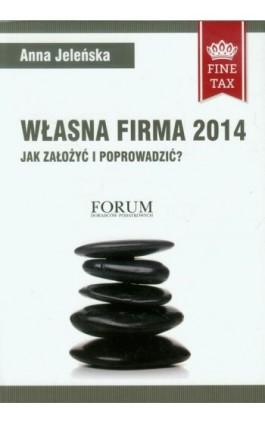 Własna firma 2014 Jak założyć i prowadzić? - Anna Jeleńska - Ebook - 978-83-63913-39-7
